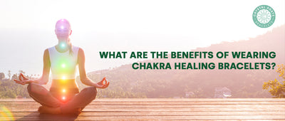 What Are The Benefits Of Wearing Chakra Healing Bracelets?