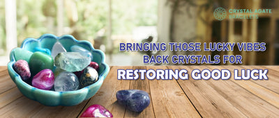 Bringing those lucky vibes back crystals for restoring good luck