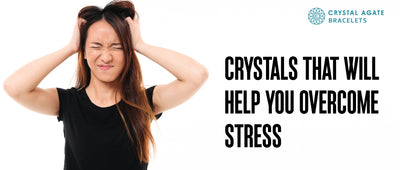 Crystals that will help you overcome stress