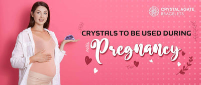 CRYSTALS TO BE USED DURING PREGNANCY