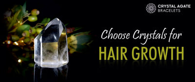 CHOOSE CRYSTALS FOR HAIR GROWTH