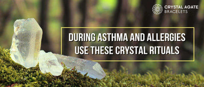 DURING ASTHMA AND ALLERGIES USE THESE CRYSTAL RITUALS