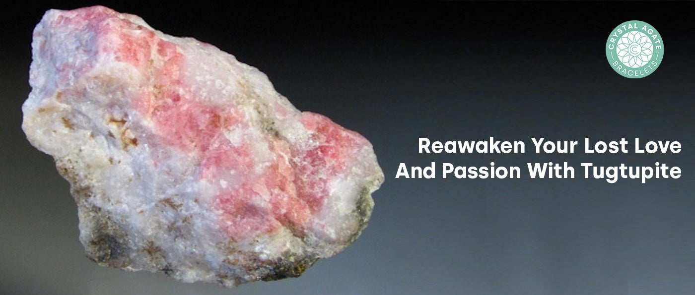 Reawaken Your Lost Love And Passion With Tugtupite