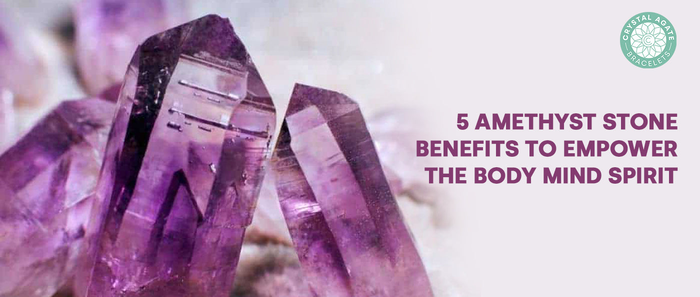 5 Amethyst Stone Benefits to Empower the Body Mind Spirit