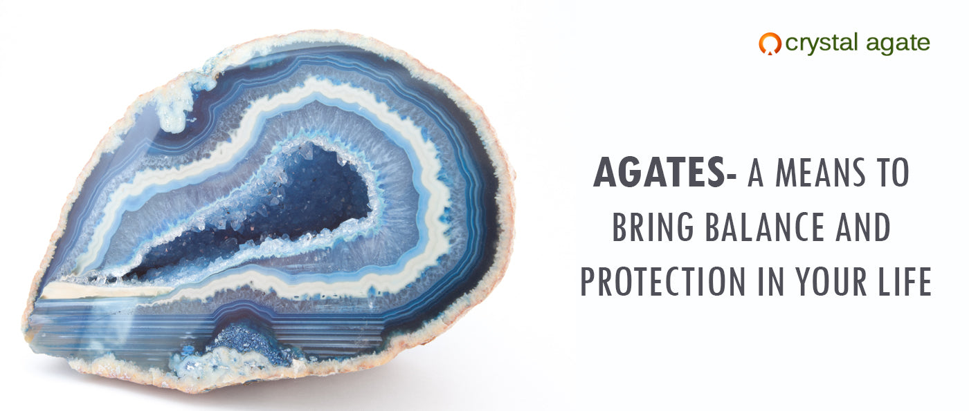 AGATES – A MEANS TO BRING BALANCE AND PROTECTION IN YOUR LIFE