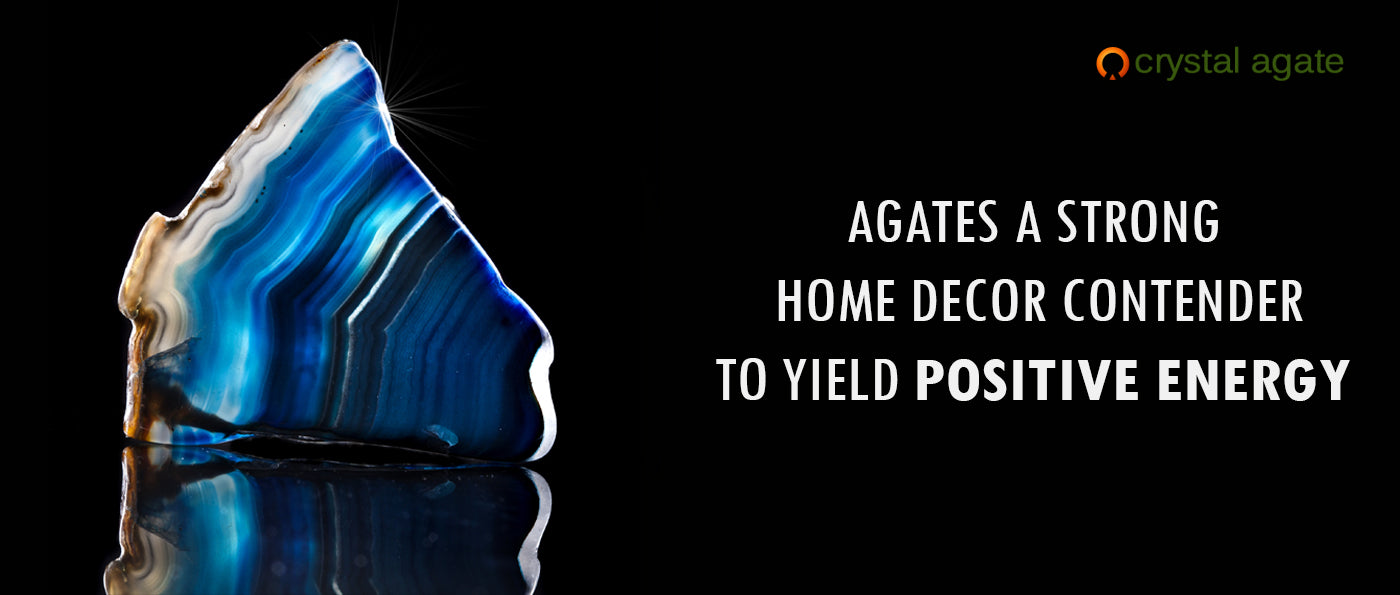 Agates a strong home decor contender to yield positive energy