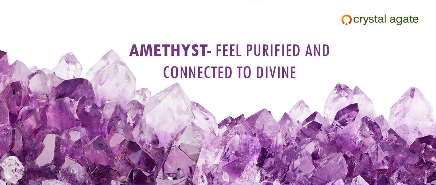 Amethyst – feel purified and connected to divine