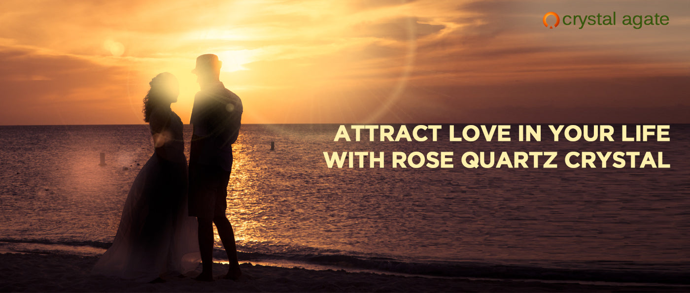 Attract Love In Your Life With Rose Quartz Crystal