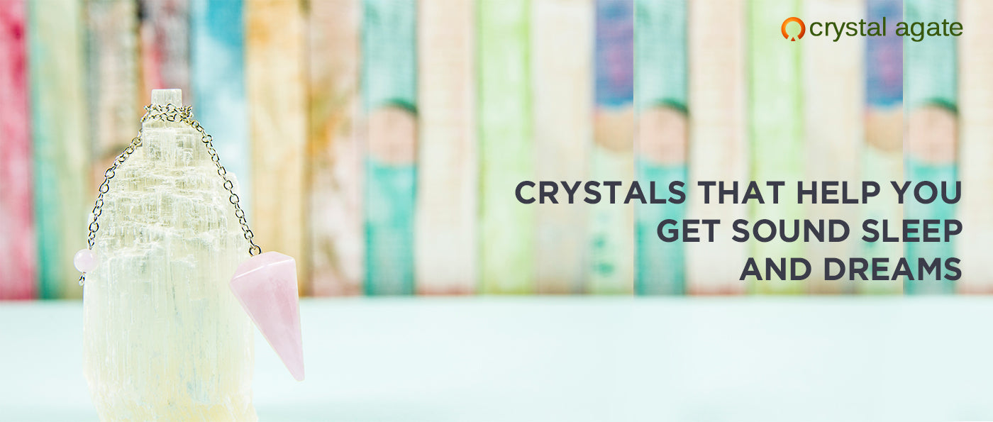 CRYSTALS THAT HELP YOU GET SOUND SLEEP AND DREAMS