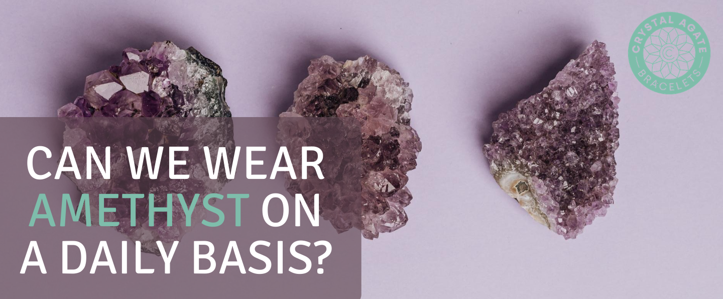Can we Wear Amethyst On a Daily Basis?