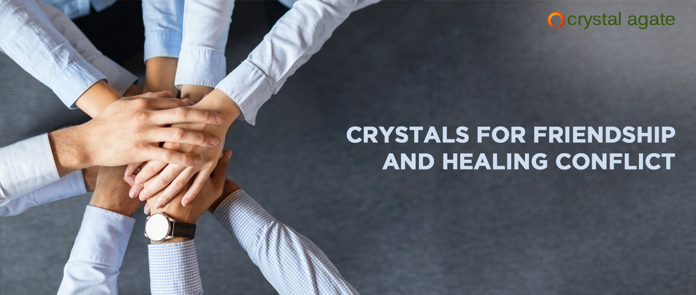 Crystals For Friendship And Healing Conflict