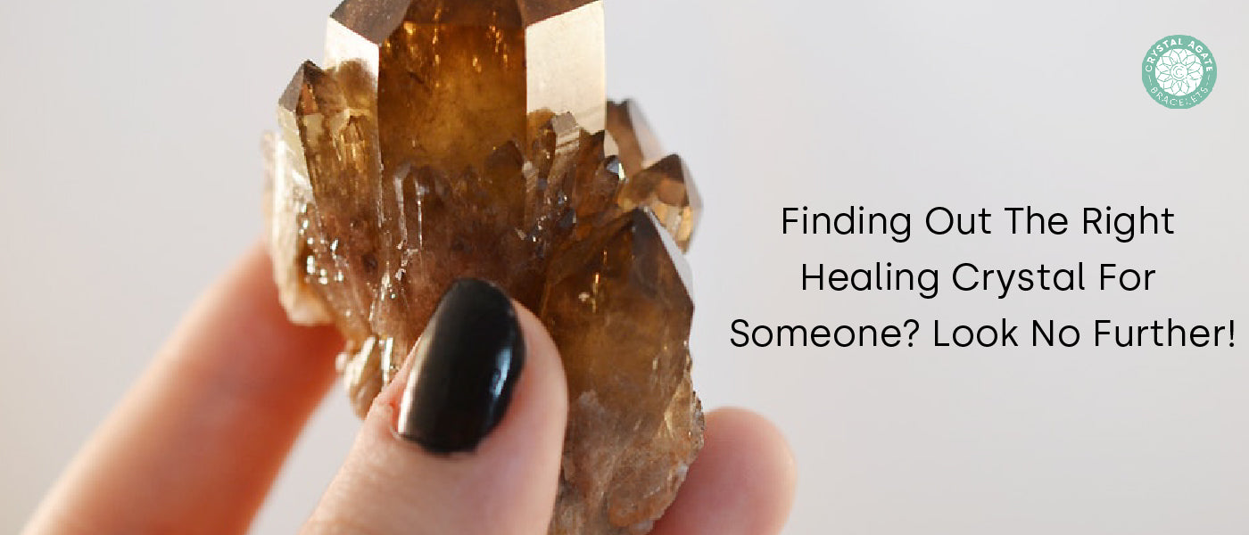 Finding Out The Right Healing Crystal For Someone? Look No Further!