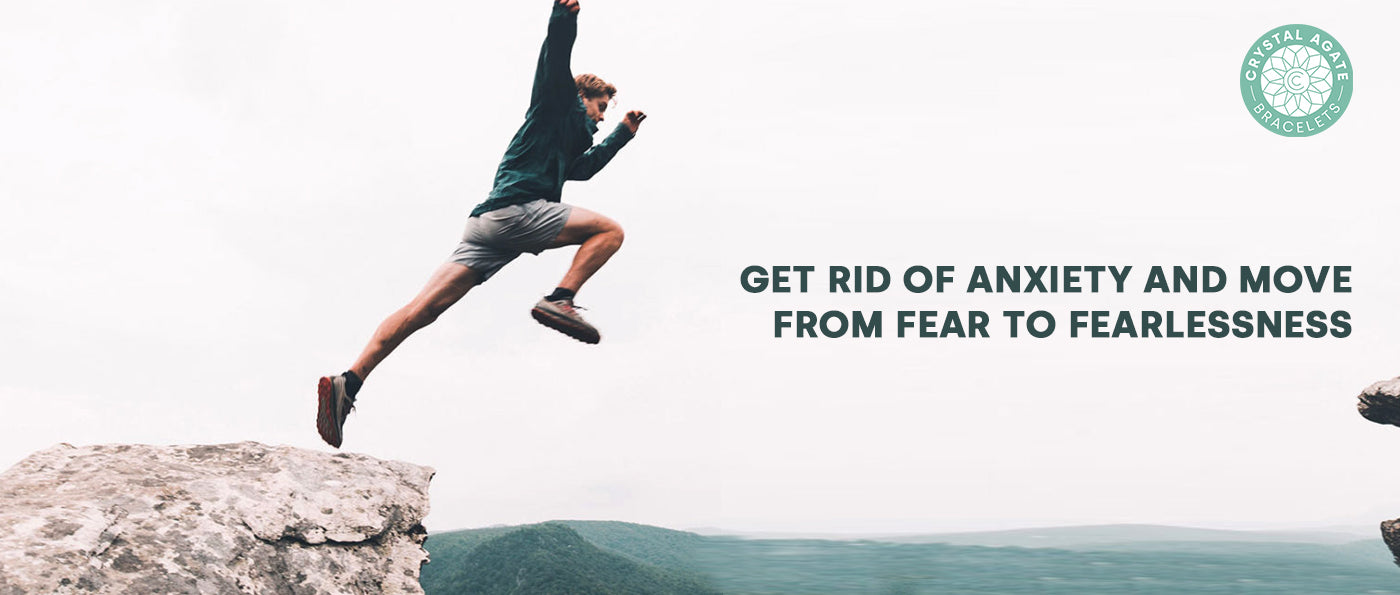 Get Rid of Anxiety and Move from Fear to Fearlessness