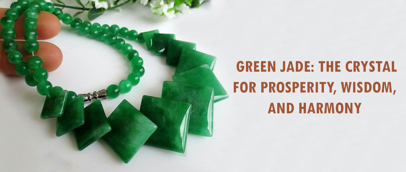 Green Jade: the crystal for prosperity, wisdom, and harmony