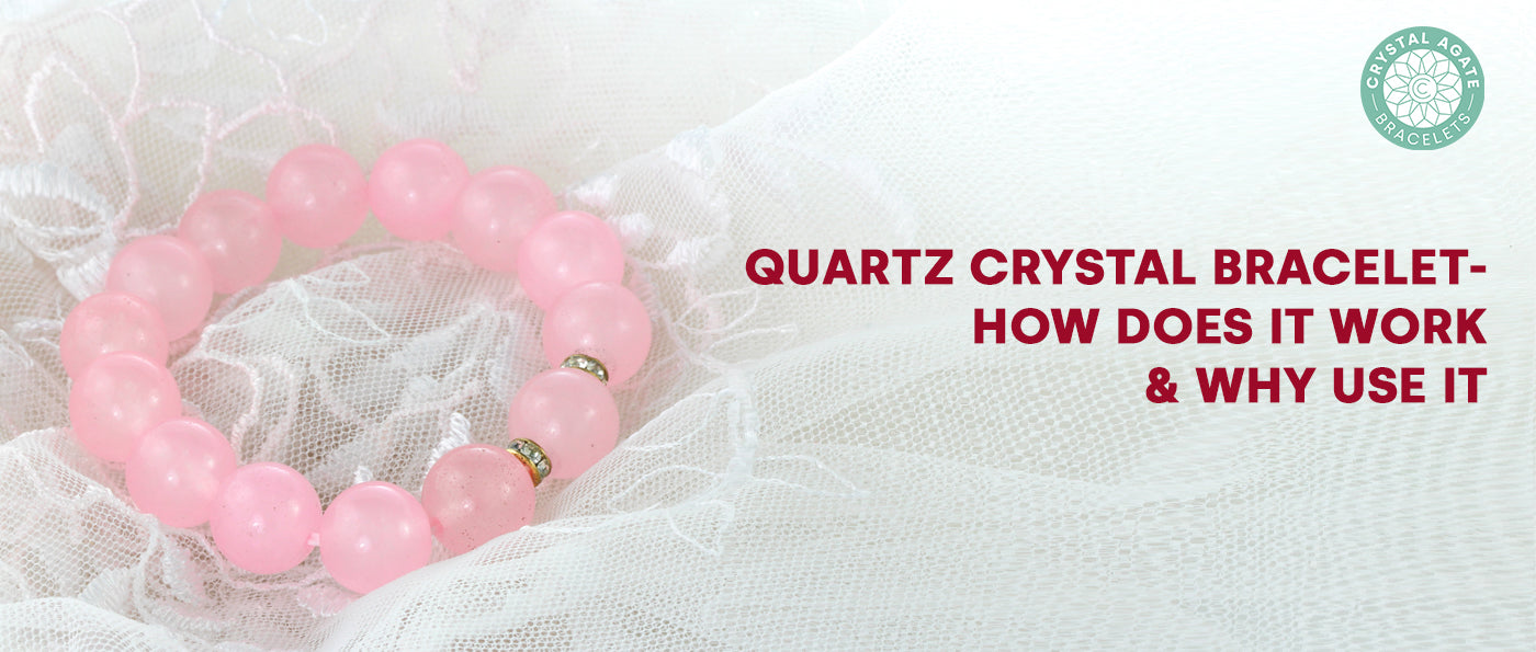 Quartz Crystal Bracelet - How Does It Work & Why Use It
