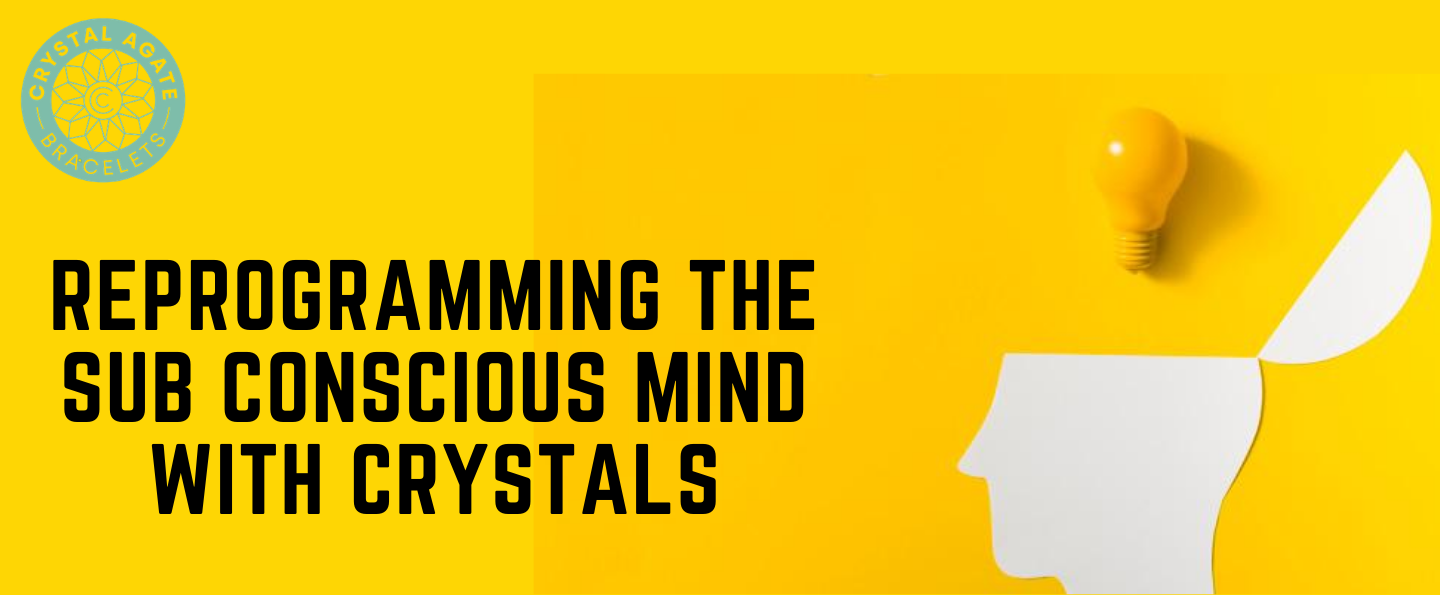 Reprogramming the Sub Conscious Mind with Crystals