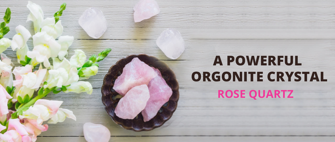 Rose Quartz: A powerful orgonite crystal