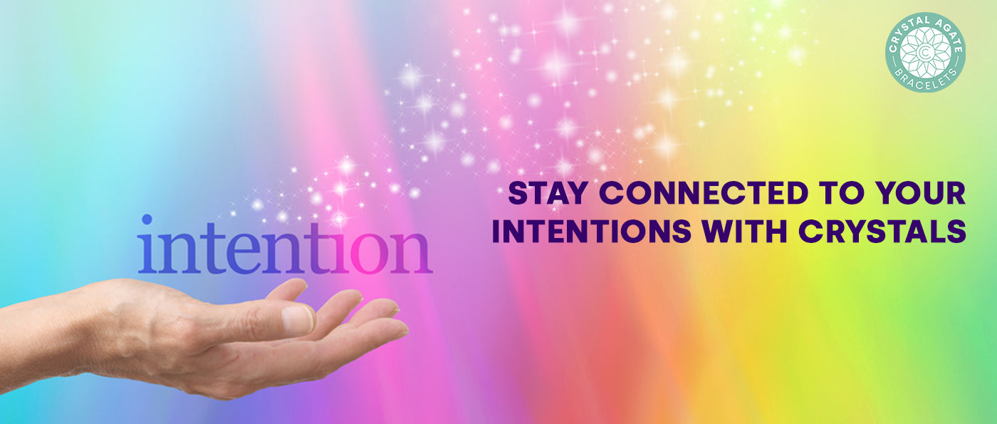 Stay Connected To Your Intentions With Crystals