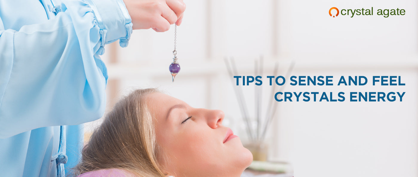 Tips to Sense and Feel Crystals Energy