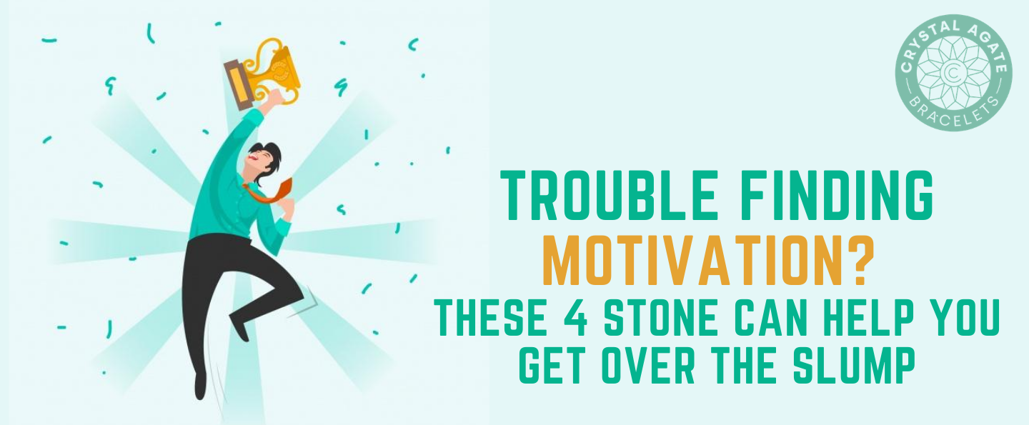Trouble Finding Motivation? These 4 Stone Can Help You Get Over the Slump