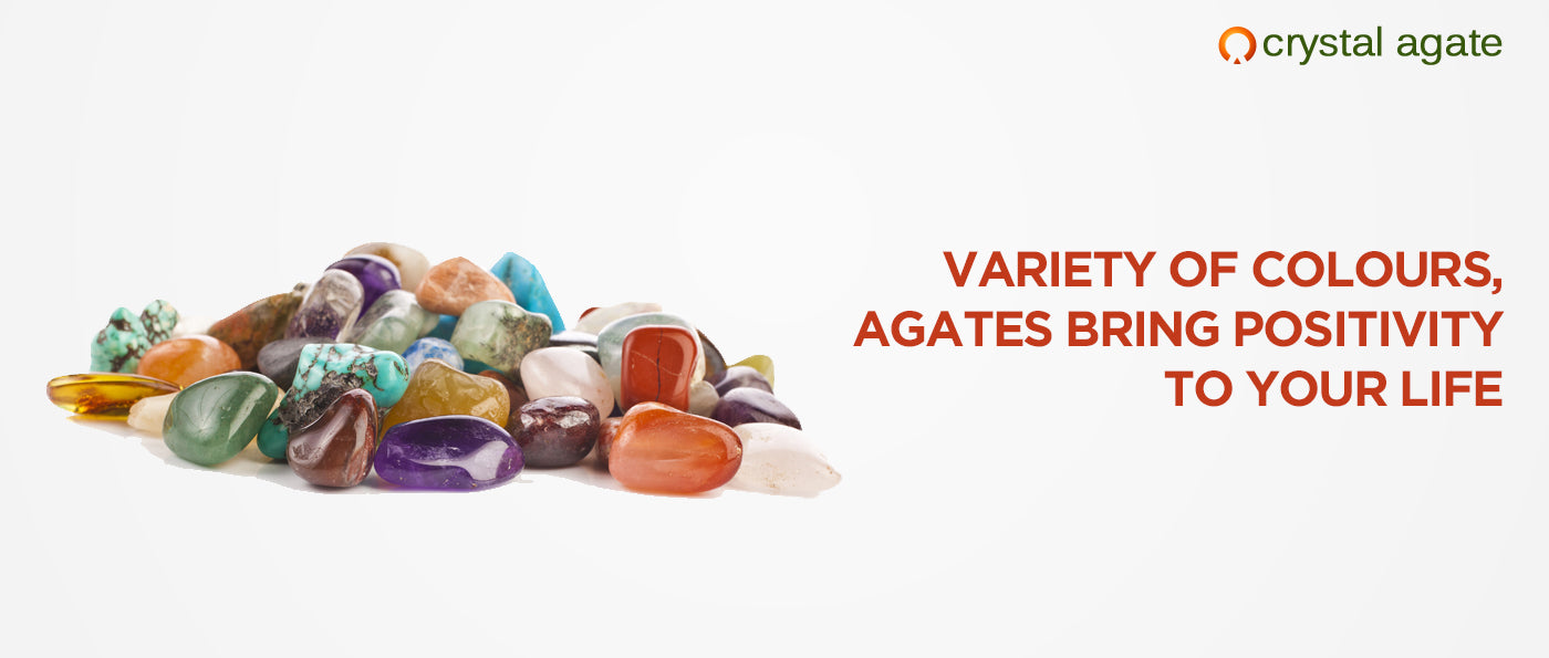 Variety of Colours, Agates Bring Positivity to your Life
