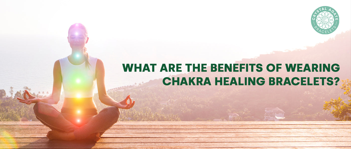 Benefits Of Wearing Chakra Healing Bracelets
