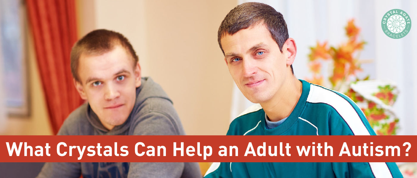 What Crystals Can Help An Adult With Autism?