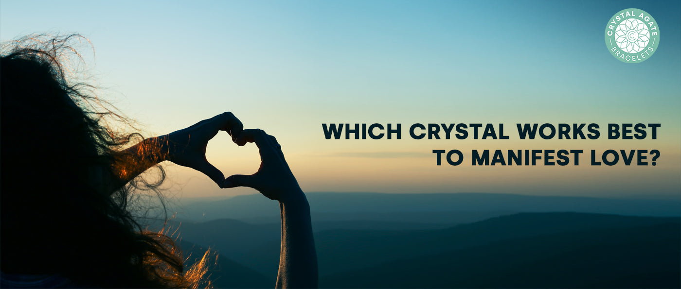Which Crystal Works Best To Manifest Love?