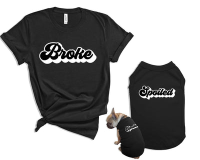 Broke and Spoiled Matching Pet and Owner and Shirt Set