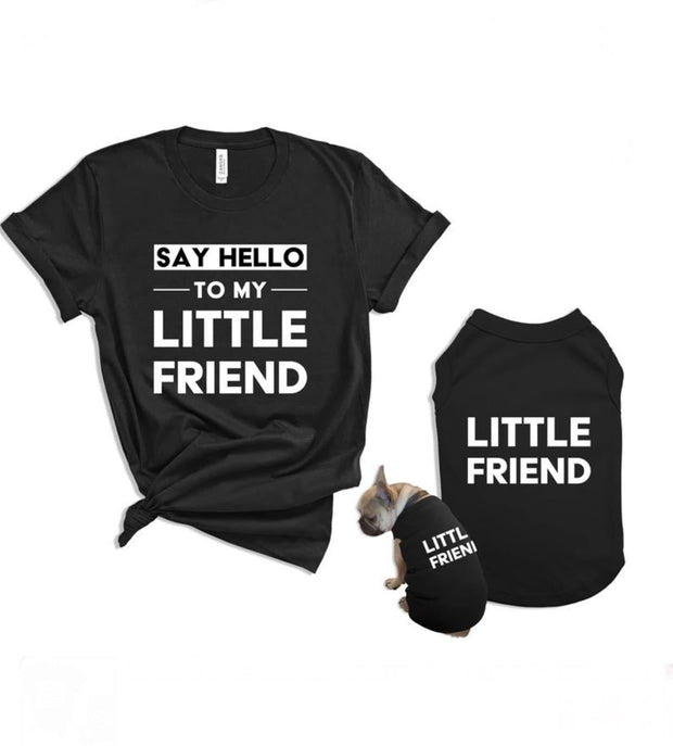 Say Hello to My Little Friend Matching Pet and Owner and Shirt Set