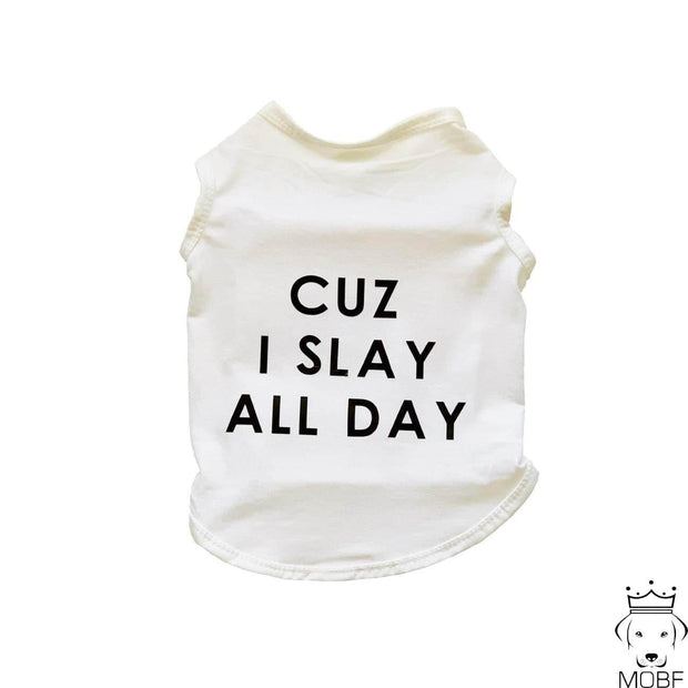 "Pet Shirts - Cute Dog Shirt ""Cuz I Slay All Day"""
