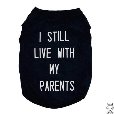 "Pet Shirts - Cute Pet Top ""I Still Live With My Parents"" Pet Shirt"