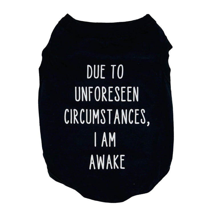 "Pet Shirts - Funny Pet Tee ""Due To Unforeseen Circumstances, I Am Awake"""