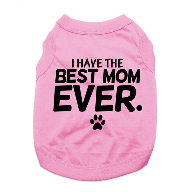 Pet Shirts - I Have The Best Mom Ever Pet Shirt