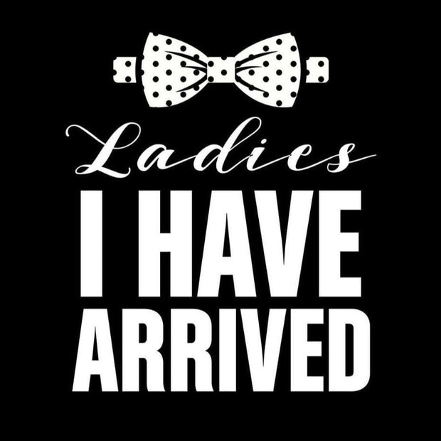 Pet Shirts - Ladies I Have Arrived Pet Shirt