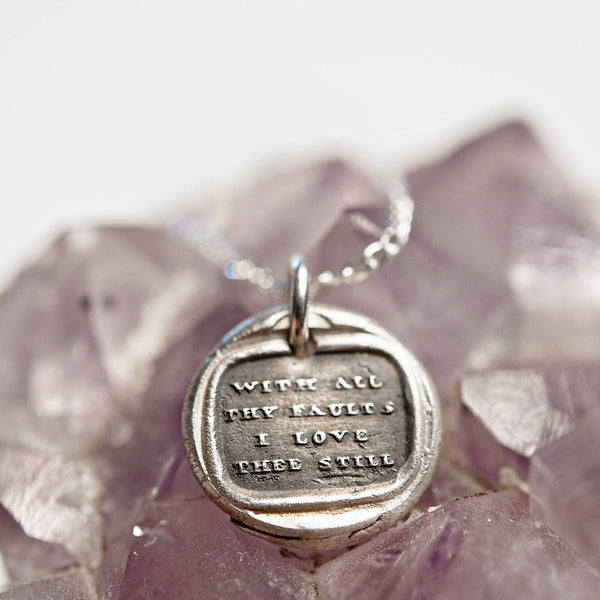 Love and acceptance wax seal necklace | With All Thy Faults I Love Thee Still | self love jewelry | everlasting love jewelry | love phrase