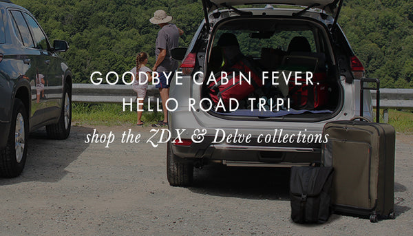 Delve & ZDX GOODBYE CABIN FEVER, HELLO ROAD TRIP. SHOP ZDX & DELVE COLLECTIONS