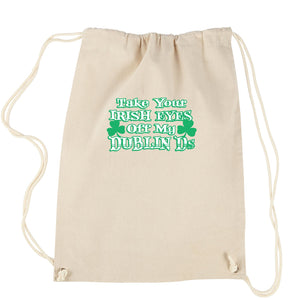 Take Your Irish Eyes Off My Dublin Ds Drawstring Backpack
