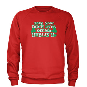 Take Your Irish Eyes Off My Dublin Ds Adult Crewneck Sweatshirt