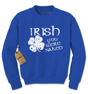 Irish You Were Naked Adult Crewneck Sweatshirt