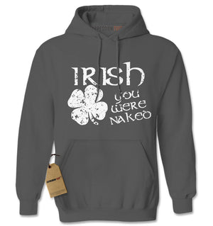 Irish You Were Naked Adult Hoodie Sweatshirt