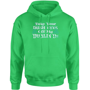 Take Your Irish Eyes Off My Dublin Ds Adult Hoodie Sweatshirt