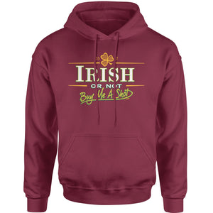 Irish Or Not, Buy Me A Shot Adult Hoodie Sweatshirt