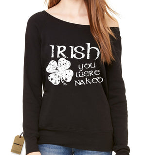 Irish You Were Naked Slouchy Off Shoulder Oversized Sweatshirt