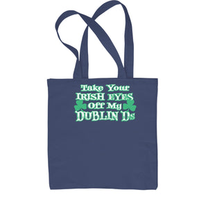 Take Your Irish Eyes Off My Dublin Ds Shopping Tote Bag