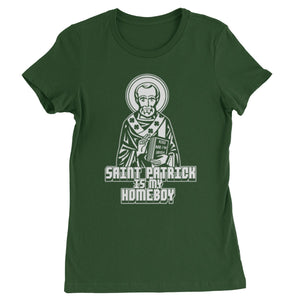 St. Patrick Is My Homeboy Womens T-shirt