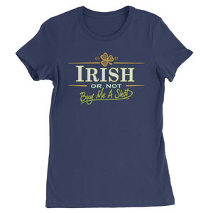 Irish Or Not, Buy Me A Shot Womens T-shirt