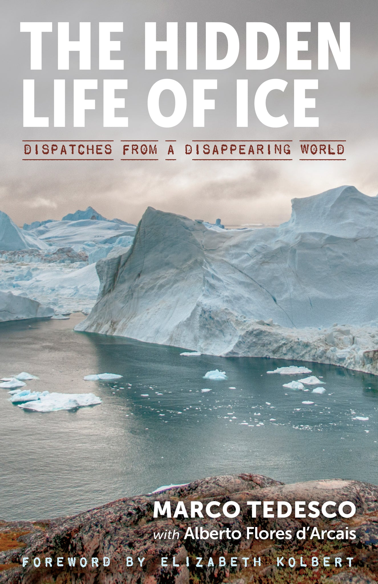 The Hidden Life of Ice: Dispatches from a Disappearing World (Signed)