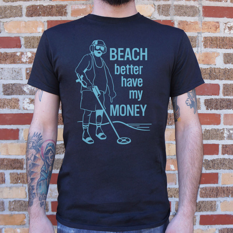 Beach Better Have My Money T-Shirt (Mens) - RoyaleCart