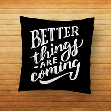 Load image into Gallery viewer, Better Things Printed Cushion - PrintNawab
